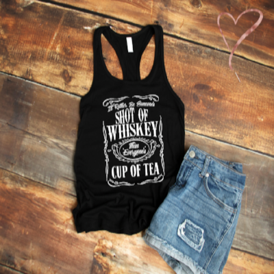 i'd rather be a shot of whiskey than everyone's cup of tea