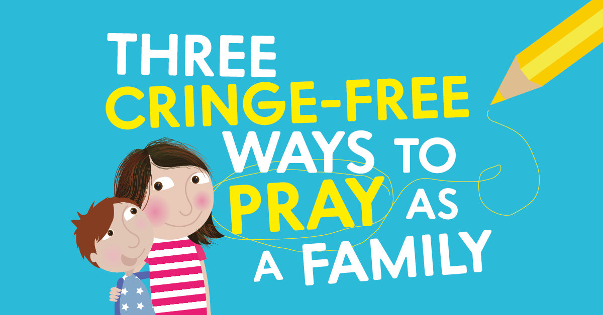 Featured image for Three Cringe Free Ways To Pray As A Family