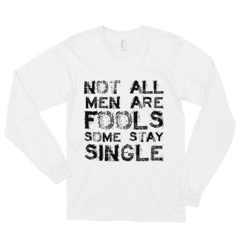 87a6324fa Not All Men Are Fools Some Stay Single Unisex Long Sleeve T-Shirt. from  $28.97