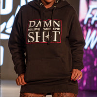 DAMN we love some stupid SH*T Hoody