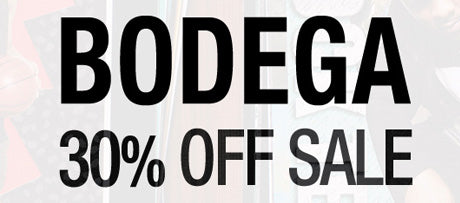 Bodega 30% Off Sale