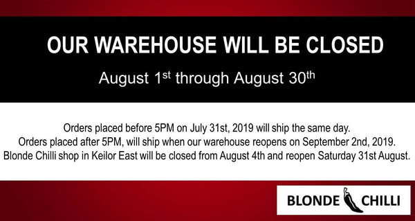 Our Warehouse will be closed August 1st 2019 through to August 30th 2019.