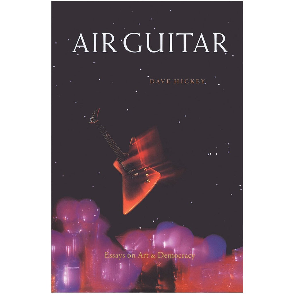 Air Guitar: Essays on Art and Democracy