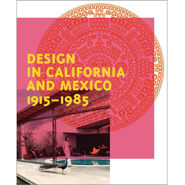 Design in California and Mexico 1915–1985