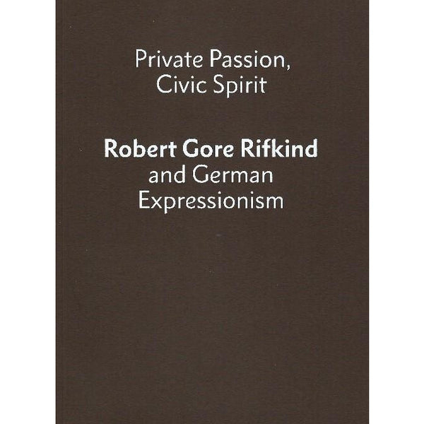 Private Passion, Civic Spirit: Robert Gore Rifkind and German Expressionism