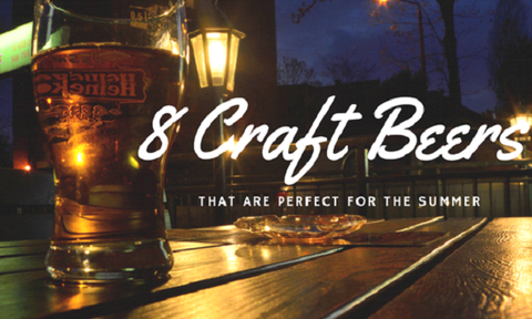 Craft beers that are best for this summer.