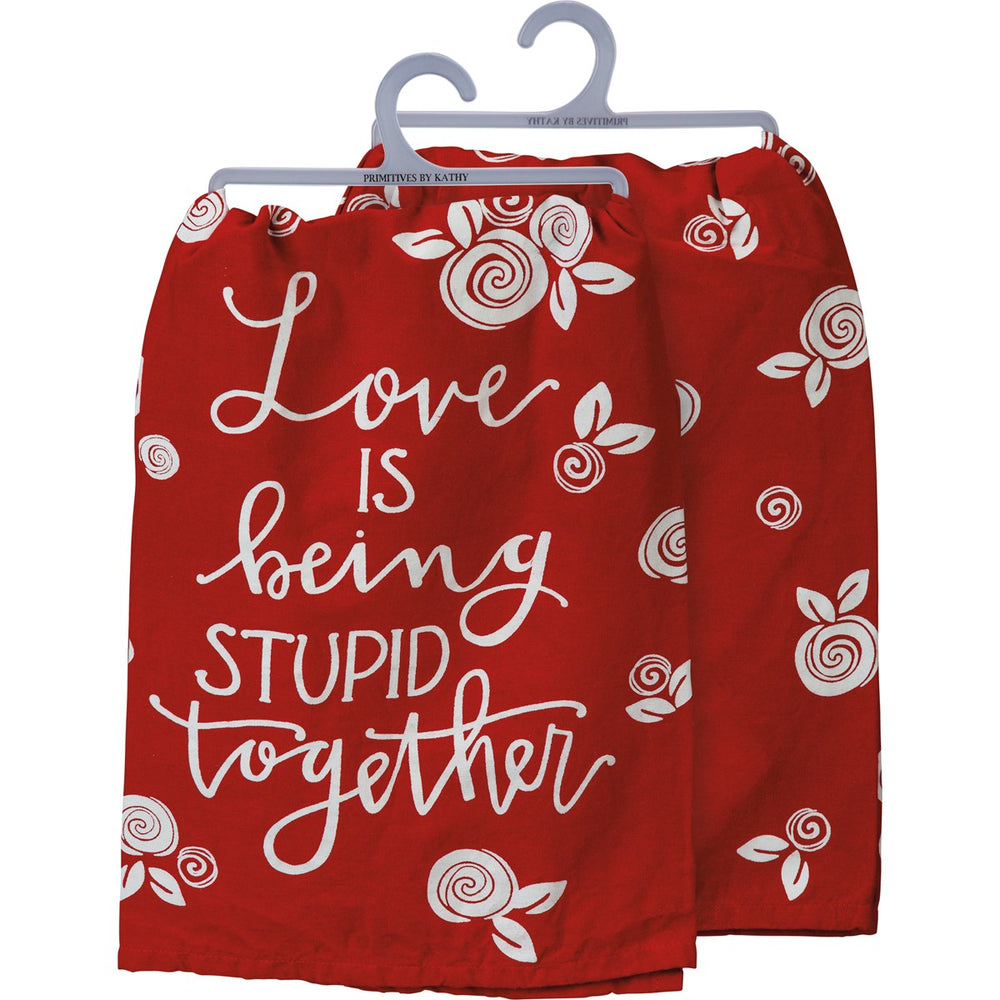 Love Is Being Stupid Together Kitchen Towel by PBK