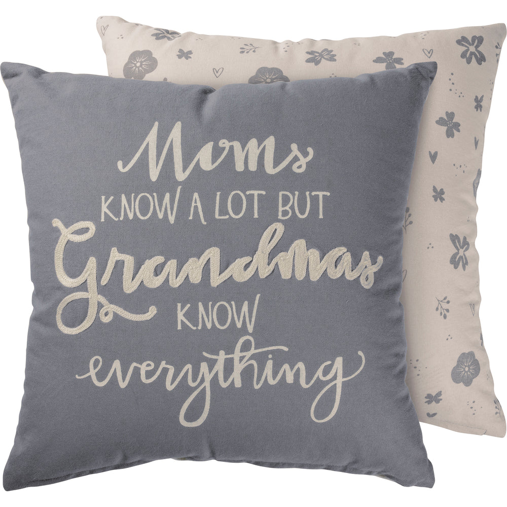 Moms Know A Lot But Grandmas -- Pillow by PBK