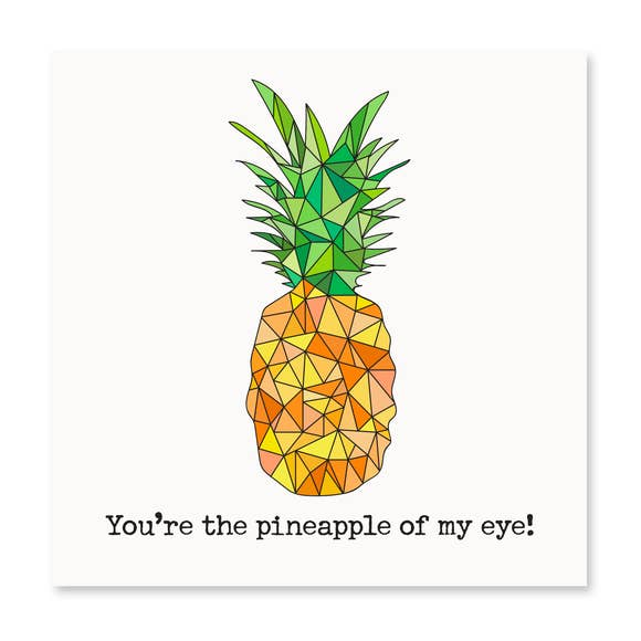 You're The Pineapple Of My Eye! Greeting Card
