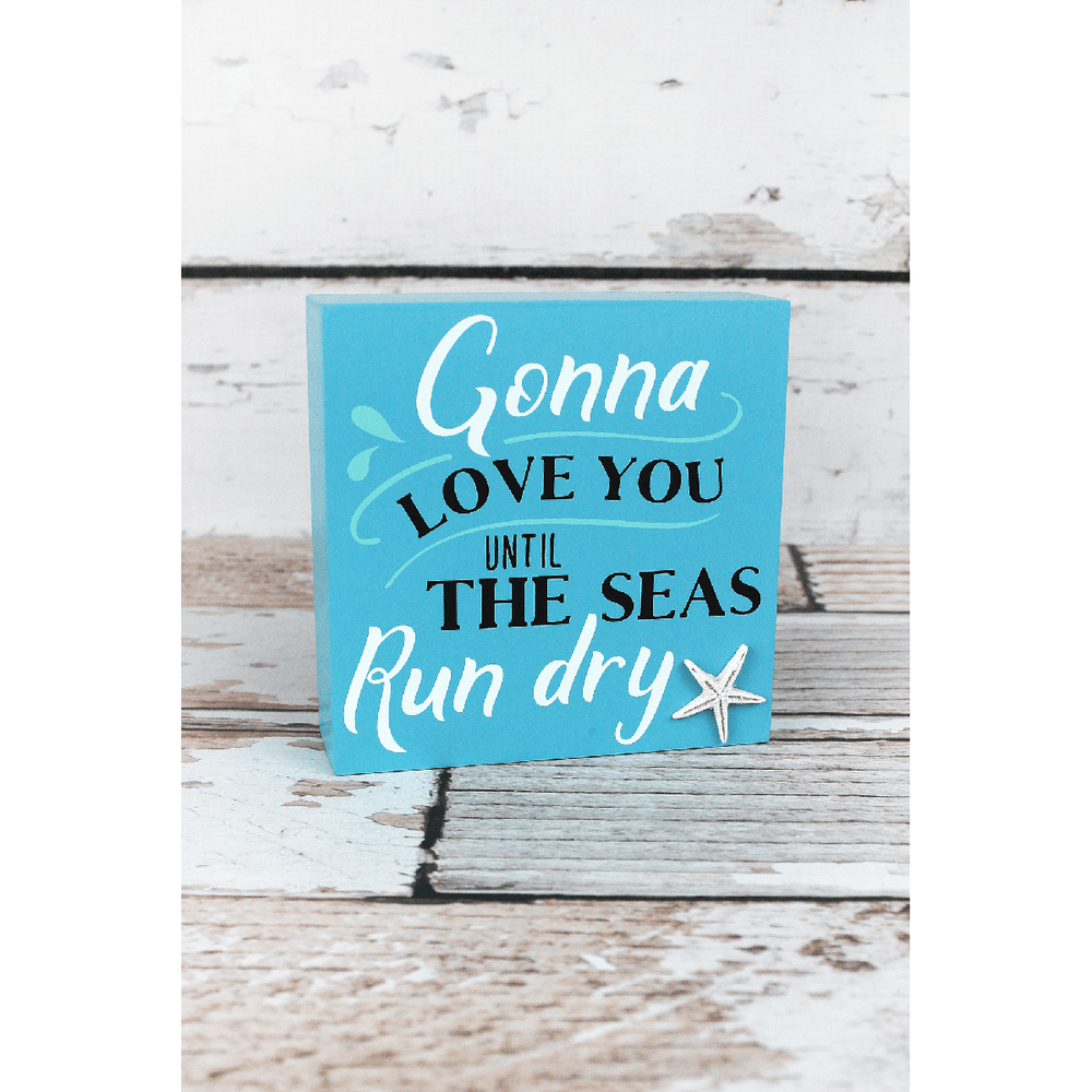 'Gonna Love You Until The Seas Run Dry' Wood Box Sign - BFF Here