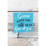 'Gonna Love You Until The Seas Run Dry' Wood Box Sign