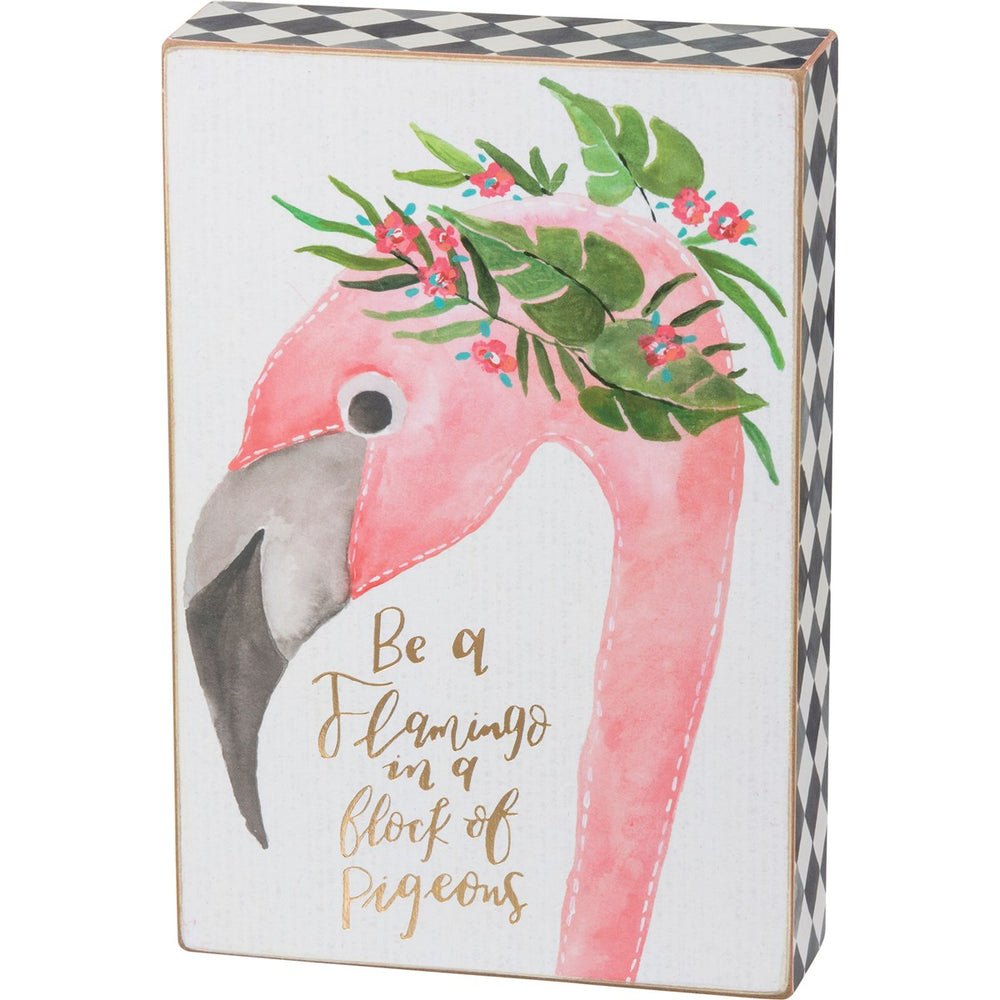 """Be A Flamingo In A Flock Of Pigeons"" Box Sign by PBK"