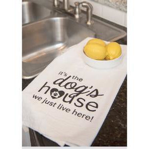 It's the Dogs House...We Just Live Here -- Kitchen Towel