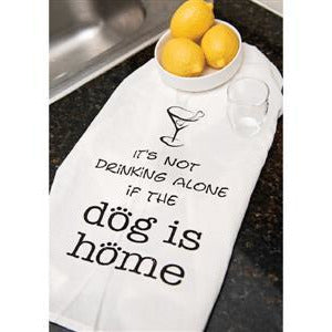 It's Not Drinking Alone if the Dog is Home -- Kitchen Towel - BFF Here