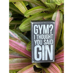 """Gym? I Thought You Said Gin"" Box Sign by PBK"