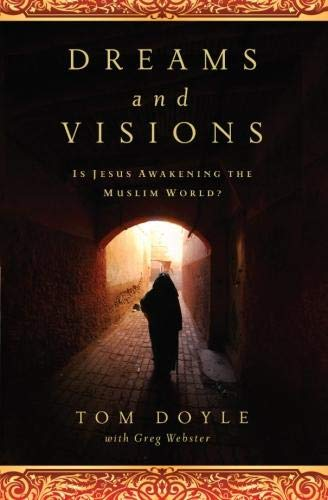 DREAMS AND VISIONS: Is Jesus Awakening the Muslim World? by Tom Doyle