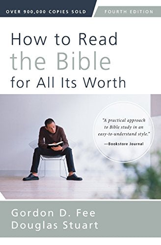 How to Read the Bible for All Its Worth: Fourth Edition by Fee & Stuart