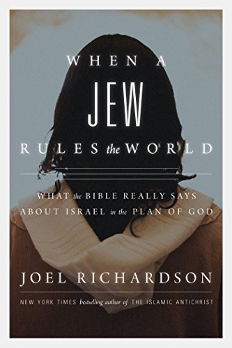 When A Jew Rules the World: What the Bible Really Says about Israel in the Plan of God by Joel Richardson
