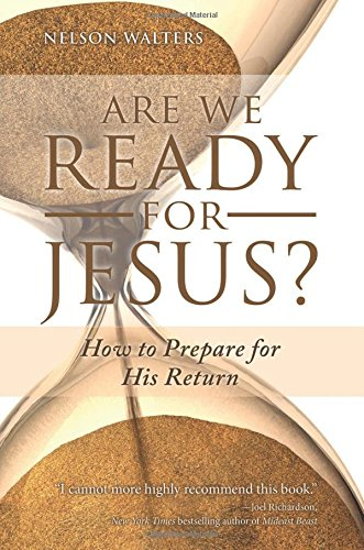 Are We Ready for Jesus?: How to Prepare for His Return by Nelson Walters