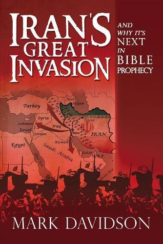 Iran's Great Invasion and Why It's Next in Bible Prophecy by Mark Davidson