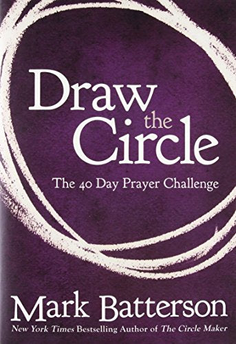 Draw the Circle: The 40 Day Prayer Challenge by Mark Davidson