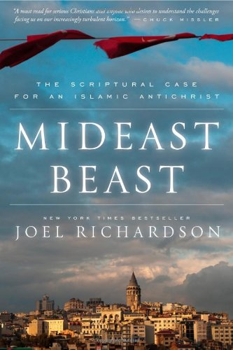 Mideast Beast: The Scriptural Case for an Islamic Antichrist by Joel Richardson