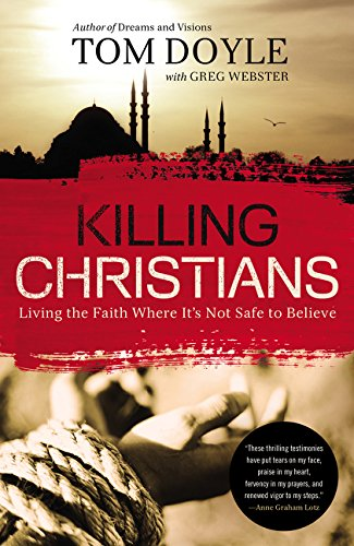 Killing Christians: Living the Faith Where It's Not Safe to Believe by Tom Doyle