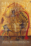 Mystery Babylon: Unlocking the Bible's Greatest Prophetic Mystery by Joel Richardson