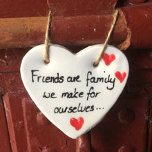 Load image into Gallery viewer, Friends  hanging Heart Plaque. Friends are family