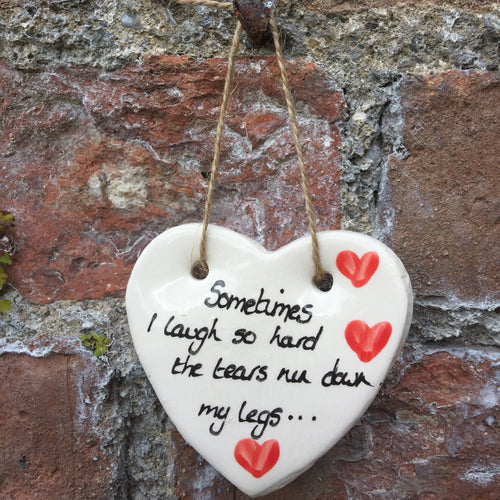 Sometimes I laugh So Hard Ceramic Heart