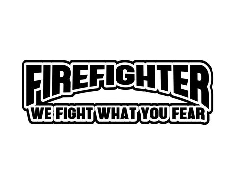 Firefighter Decal Fight What You Fear - cartattz1.myshopify.com