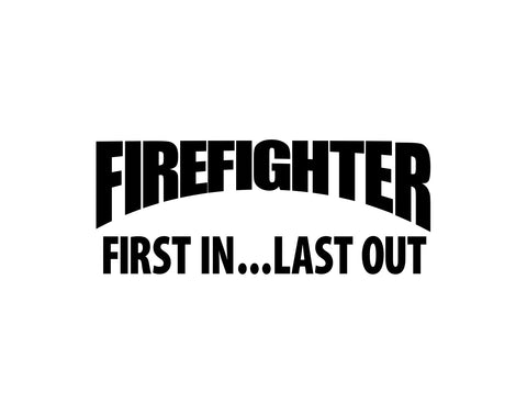 Firefighter Decal First In, Last Out
