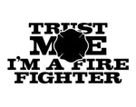 Trust Me Im A Firefighter Maltese Cross Decal