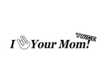 I Shocked Your Mom Sticker - cartattz1.myshopify.com