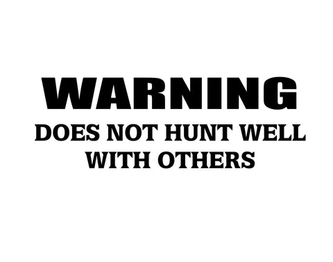 warning dows not hunt well with others  decals - cartattz1.myshopify.com