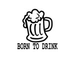 Born To Drink Sticker