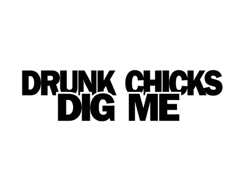 Drunk Chicks Dig Me Sticker