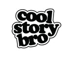 Cool Story Bro Sticker - cartattz1.myshopify.com