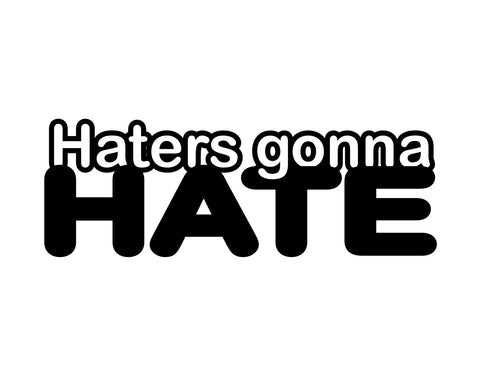 Haters Gonna Hate Vinyl Sticker - cartattz1.myshopify.com