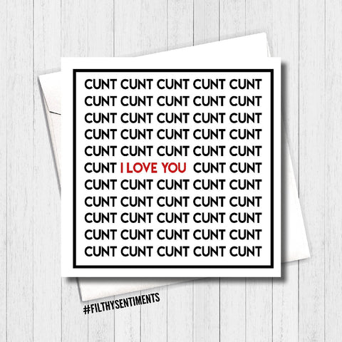 CUNT, I LOVE YOU