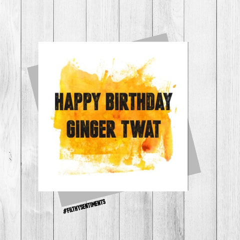 HAPPY BIRTHDAY GINGER TWAT