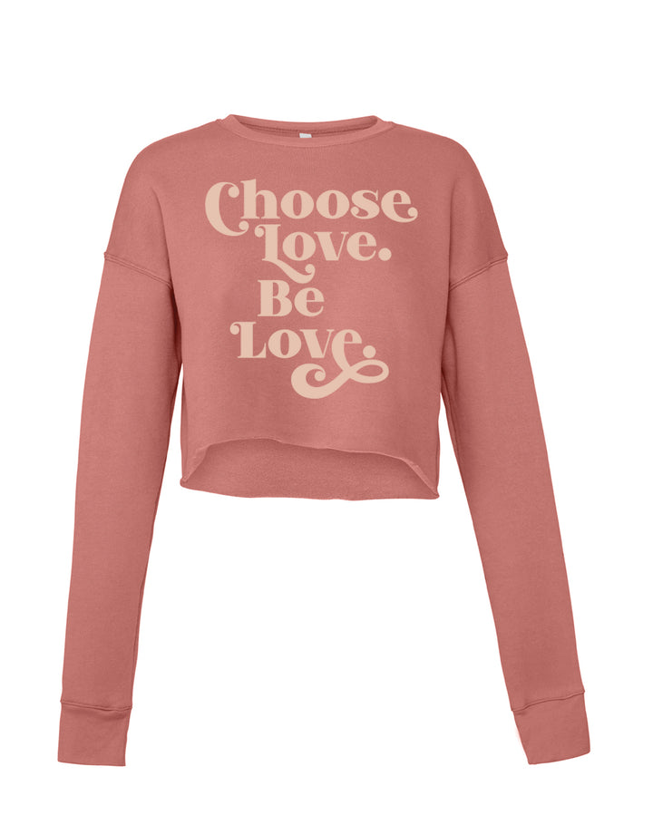 Choose Love. Be Love. Cropped Crew Fleece