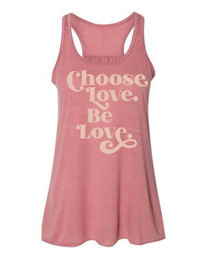Choose Love. Be Love. Flowy Racerback Tank