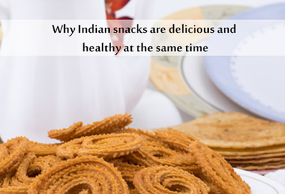 Why Indian snacks are delicious and healthy at the same time