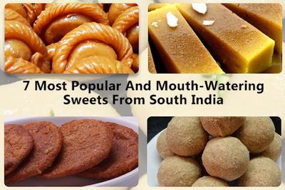 7 Most Popular And Mouth-Watering Sweets From South India