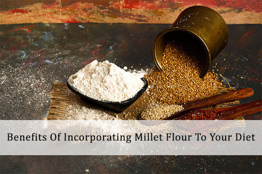Benefits Of Incorporating Millet Flour To Your Diet
