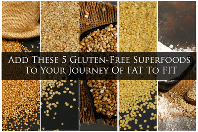 Add These 5 Gluten-Free Superfoods To Your Journey Of FAT To FIT
