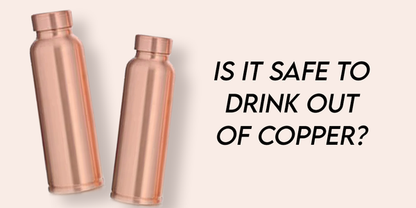Is it safe to drink out of copper?