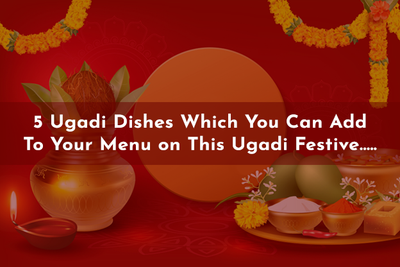 5 Ugadi Dishes Which You Can Add To Your Menu on This Ugadi Festive.....