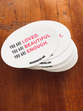 Load image into Gallery viewer, You Are Loved. You Are Beautiful. You Are Enough. (pack of 50 stickers)